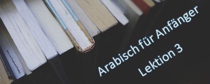 Arabisch für Anfänger Lektion 3